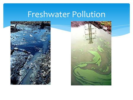 Freshwater Pollution. Water Pollution  Water pollution – chemical, physical or biological things in the water which degrade the quality of the water.