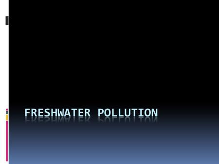 What constitutes pollution?  Any substance which doesn't belong in the water and causes harm.