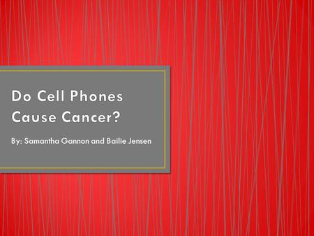 By: Samantha Gannon and Bailie Jensen. Send signals to nearby cell towers using RF (radiofrequency) waves RF waves don't have enough energy to cause cancer.