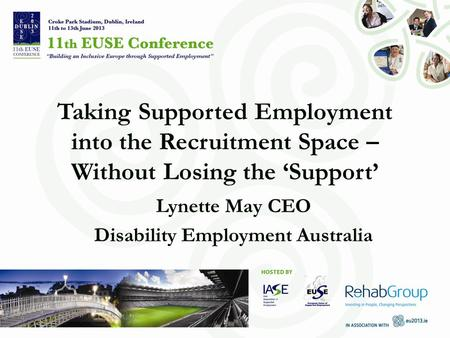 Taking Supported Employment into the Recruitment Space – Without Losing the 'Support' Lynette May CEO Disability Employment Australia.