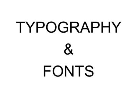 TYPOGRAPHY & FONTS. What is Typography? Typography is the Art of Print. It exists in virtually everything we see that has words or letters. Careful thought.