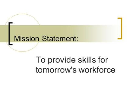 Mission Statement: To provide skills for tomorrow's workforce.