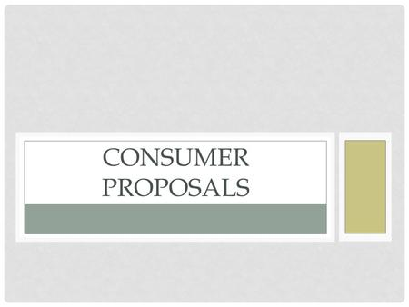 CONSUMER PROPOSALS. WHAT IS A BANKRUPTCY PROPOSAL? Proposed agreement between debtor and creditor Serves as a legally binding compromise between parties.