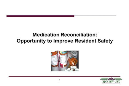 1 Medication Reconciliation: Opportunity to Improve Resident Safety.