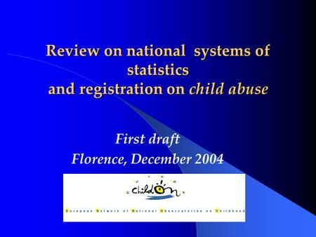 Review on national systems of statistics and registration on child abuse First draft Florence, December 2004.