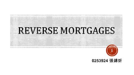 1. Introduction The Evolution of Reverse Mortgages Sale-Leaseback Transactions Reverse Annuity Mortgage Reverse Mortgage Current Reverse Mortgage Plans.