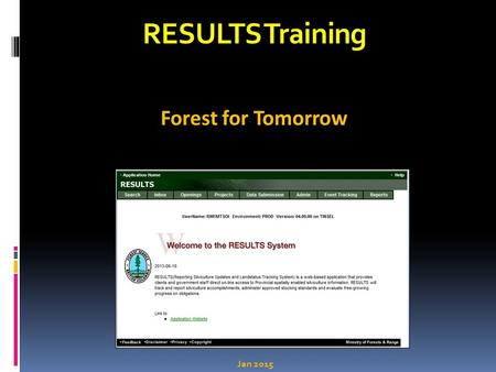 RESULTS Training Forest for Tomorrow Jan 2015. Learning Objectives Documentation Guidance Opening Codes and Funding source Codes Use of New vs. Existing.