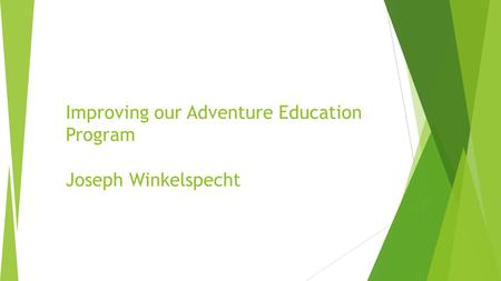 Improving our Adventure Education Program Joseph Winkelspecht.