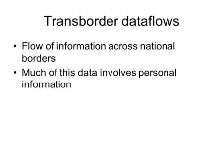 Transborder dataflows Flow of information across national borders Much of this data involves personal information.