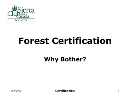 July 2003 Certification 1 Forest Certification Why Bother?