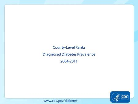 Www.cdc.gov/diabetes County-Level Ranks Diagnosed Diabetes Prevalence 2004-2011.