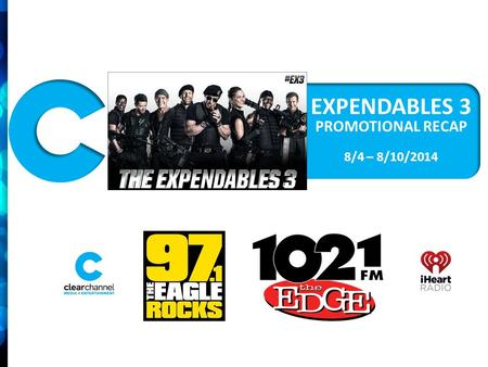 EXPENDABLES 3 PROMOTIONAL RECAP 8/4 – 8/10/2014 PROMOTION INCLUDED:  8/4 – 8/10 : 15x (:15) Recorded promos per station directing listeners to the contest.