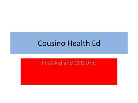 Cousino Health Ed First Aid and CPR Unit. What is Covered Consent: Actual and Implied First Aid Kits Universal Precautions Cuts Sudden Illness and Burns.