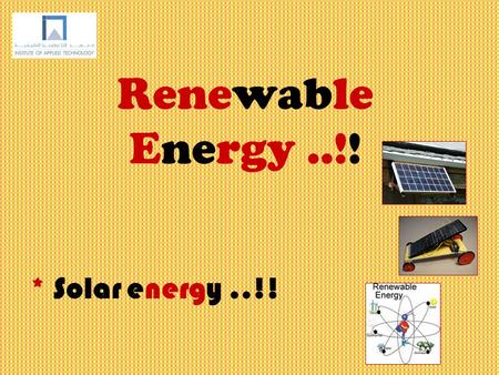Renewable Energy..!! * Solar energy..!!. About solar energy Solar energy, radiant light and heat from the sun, has been harnessed by humans since ancient.