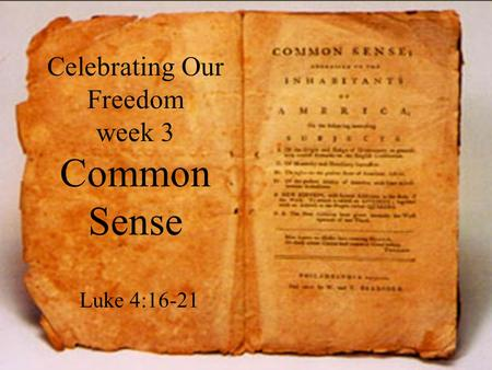 Celebrating Our Freedom week 3 Common Sense Luke 4:16-21.