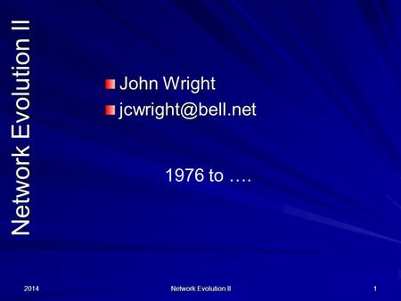 2014 Network Evolution II 1 John Wright 1976 to ….