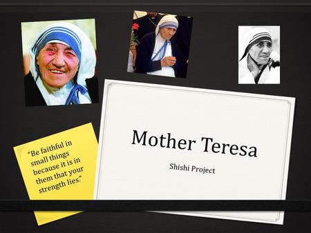 "Mother Teresa Shishi Project ""Be faithful in small things because it is in them that your strength lies."""