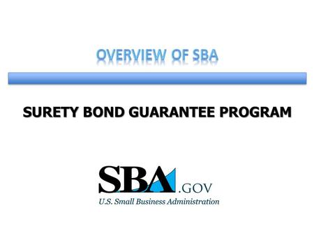 SURETY BOND GUARANTEE PROGRAM. What is a Surety Bond? Agreement between: Business/Contractor Surety Company Obligee (Project Owner) The types of contract.