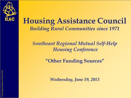 "Housing Assistance Council Building Rural Communities since 1971 Southeast Regional Mutual Self-Help Housing Conference ""Other Funding Sources"" Wednesday,"