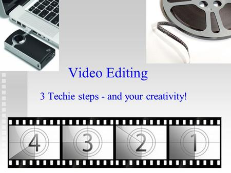 Video Editing 3 Techie steps - and your creativity!