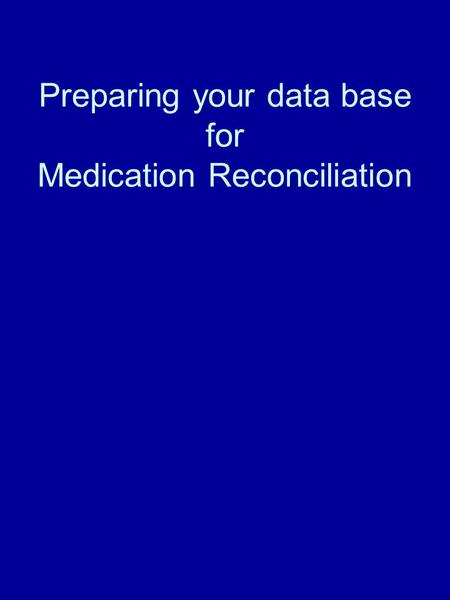 Preparing your data base for Medication Reconciliation.