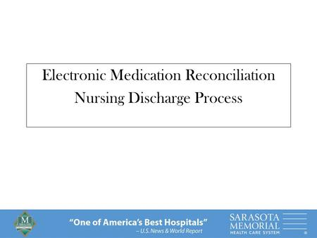 """One of America's Best Hospitals"" – U.S. News & World Report Electronic Medication Reconciliation Nursing Discharge Process."