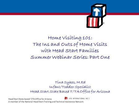 Head Start State-based T/TA Office for Arizona A member of the National Head Start Training and Technical Assistance Network Home Visiting 101: The Ins.