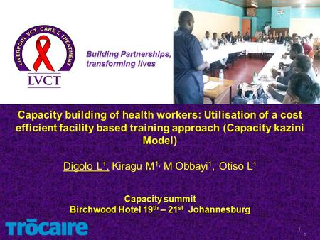 Capacity summit Birchwood Hotel 19 th – 21 st Johannesburg Capacity building of health workers: Utilisation of a cost efficient facility based training.