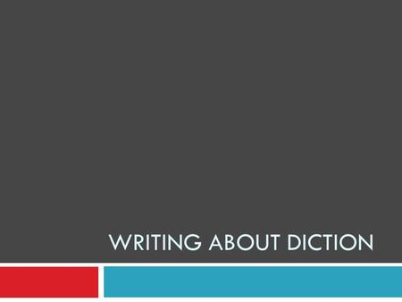 WRITING ABOUT DICTION. Required Elements Of Literary Analysis  When writing for literary analysis, your finished composition will have three required.