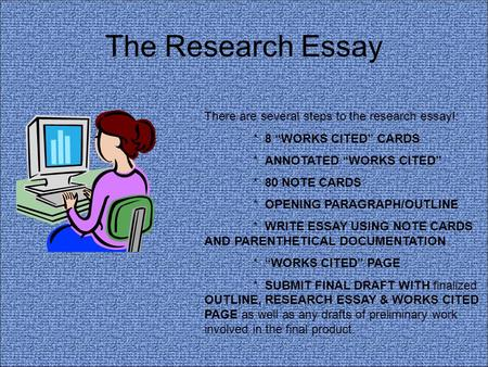 The Research Essay There are several steps to the research essay!: