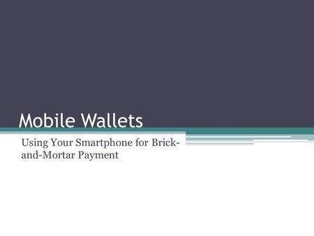 Mobile Wallets Using Your Smartphone for Brick- and-Mortar Payment.