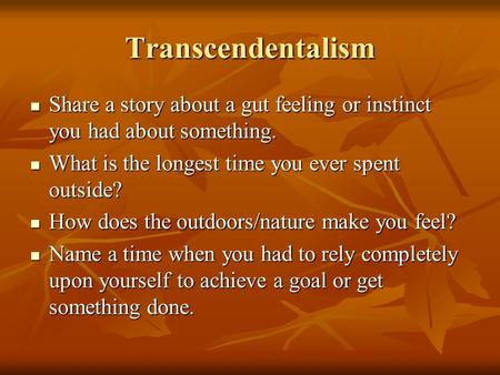 Transcendentalism Share a story about a gut feeling or instinct you had about something. Share a story about a gut feeling or instinct you had about something.