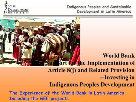 Indigenous Peoples and Sustainable Development in Latin America World Bank Support for the Implementation of Article 8(j) and Related Provision --Investing.