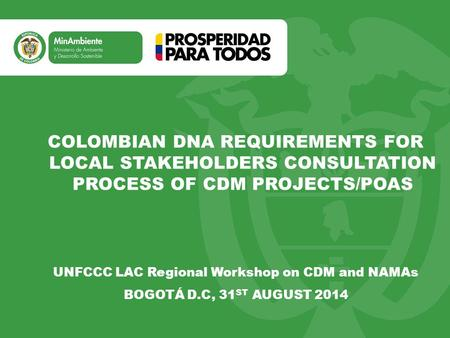 Título Subtítulo o texto necesario COLOMBIAN DNA REQUIREMENTS FOR LOCAL STAKEHOLDERS CONSULTATION PROCESS OF CDM PROJECTS/POAS UNFCCC LAC Regional Workshop.