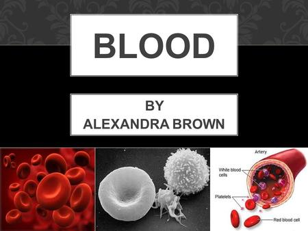 BLOOD BY ALEXANDRA BROWN. Blood consists of two main components. 1. Plasma, a clear extracellular fluid 2. Formed elements which are erythrocytes, leukocytes.