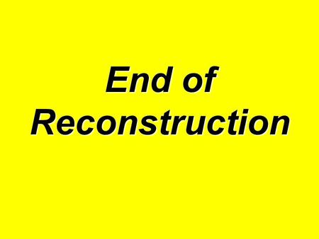 End of Reconstruction. Ulysses S. Grant Elected President in 1868 as a Republican Victory made possible by African American votes.