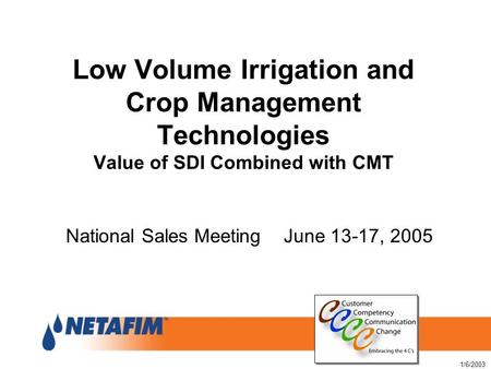 1/6/2003 Low Volume Irrigation and Crop Management Technologies Value of SDI Combined with CMT National Sales Meeting June 13-17, 2005.