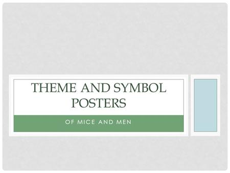OF MICE AND MEN THEME AND SYMBOL POSTERS. You will create a theme and symbol poster that shows your understanding of one theme and one symbol that appeared.
