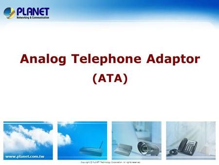 www.planet.com.tw Analog Telephone Adaptor (ATA) Copyright © PLANET Technology Corporation. All rights reserved.