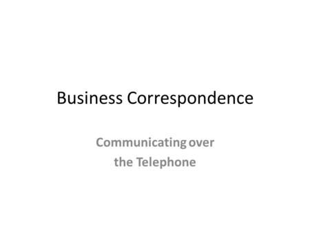 Business Correspondence Communicating over the Telephone.