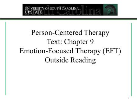 Person-Centered Therapy Text: Chapter 9 Emotion-Focused Therapy (EFT) Outside Reading 1.