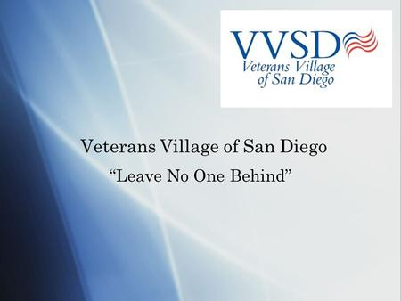 "Veterans Village of San Diego ""Leave No One Behind"""