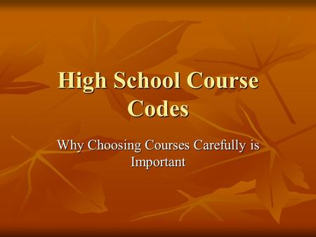 High School Course Codes Why Choosing Courses Carefully is Important.
