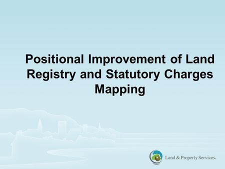 Positional Improvement of Land Registry and Statutory Charges Mapping.