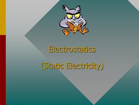 Electrostatics (Static Electricity) Subatomic Particles ProtonNeutronElectron In nucleus Tightly Bound Positive Charge In nucleus Tightly Bound No Charge.