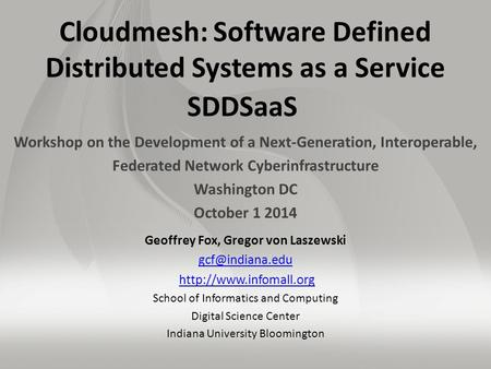 Cloudmesh: Software Defined Distributed Systems as a Service SDDSaaS Workshop on the Development of a Next-Generation, Interoperable, Federated Network.