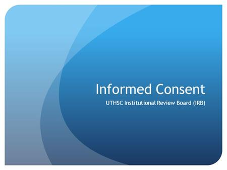 Informed Consent UTHSC Institutional Review Board (IRB)