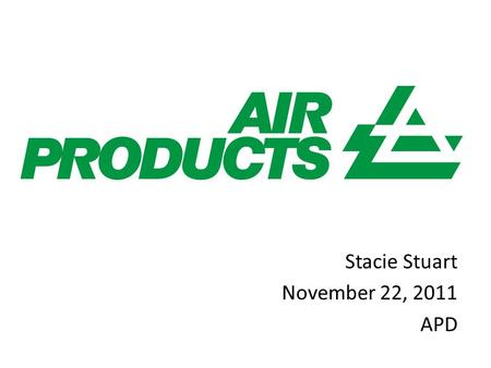 Stacie Stuart November 22, 2011 APD. Sector – Basic Materials Industry – Chemicals Established in 1940 Largest supplier of hydrogen and helium Serve.