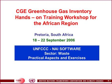 6F.1 1 UNFCCC - NAI SOFTWARE Sector: Waste Practical Aspects and Exercises CGE Greenhouse Gas Inventory Hands – on Training Workshop for the African Region.