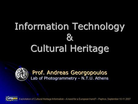 Information Technology & Cultural Heritage Prof. Andreas Georgopoulos Lab of Photogrammetry – N.T.U. Athens Exploitation of Cultural Heritage Information.